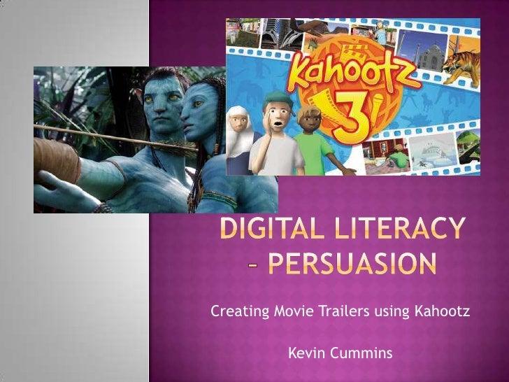 Digital Literacy – Persuasion<br />Creating Movie Trailers using Kahootz<br />Kevin Cummins<br />