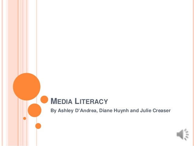 MEDIA LITERACYBy Ashley D'Andrea, Diane Huynh and Julie Creaser