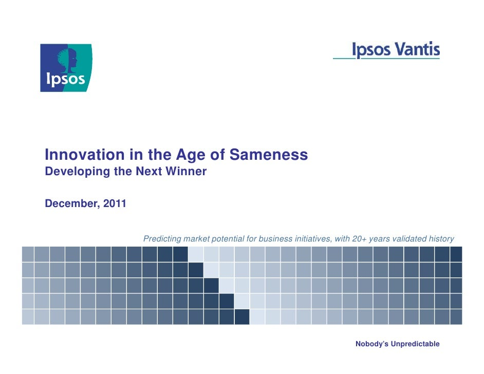 Innovation in the Age of SamenessDeveloping the Next WinnerDecember, 2011                 Predicting market potential for ...