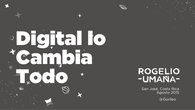 San José, Costa Rica Agosto 2015 Digital lo Cambia Todo @Gorileo
