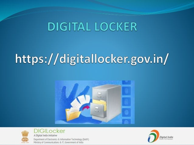  DigiLocker, as the name suggests, is the Digital Locker launched by the Department of Electronics & Information Technolo...