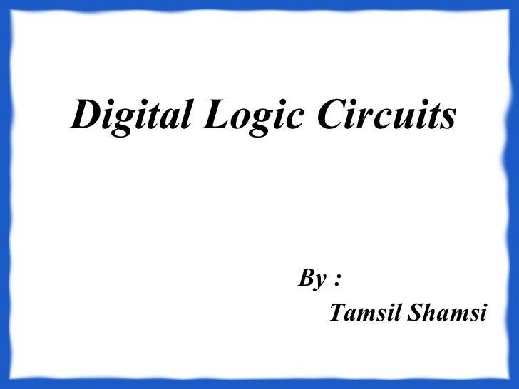 Digital Logic Circuits By : Tamsil Shamsi