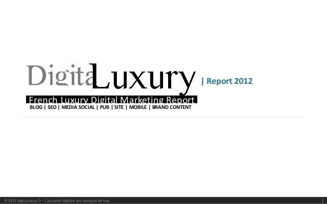 | Report 2012               French Luxury Digital Marketing Report               BLOG | SEO | MEDIA SOCIAL | PUB | SITE | ...