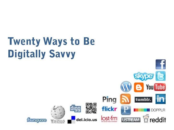 Twenty Ways to Be                                 Digitally Savvy<br />