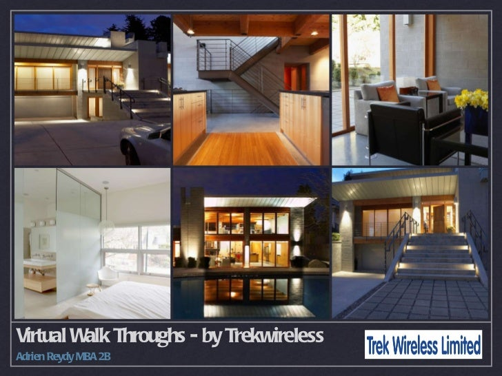 Virtual Walk Throughs - by Trekwireless <ul><li>Adrien Reydy MBA 2B </li></ul>