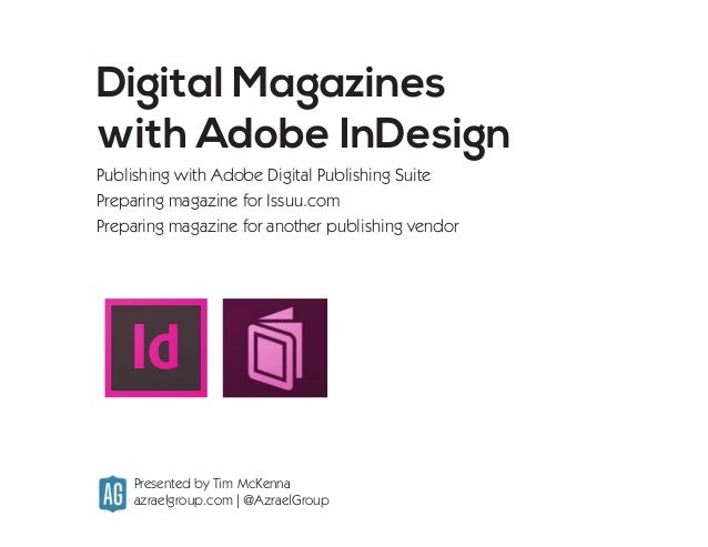 Digital Magazines with Adobe InDesign Publishing with Adobe Digital Publishing Suite Preparing magazine for Issuu.com Prep...