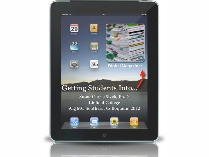 Digital MagazinesGetting Students Into...      Susan Currie Sivek, Ph.D.          Linfield College  AEJMC Southeast Colloq...