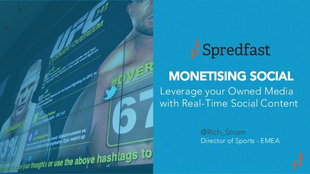 MONETISING SOCIAL  Leverage your Owned Media  with Real-Time Social Content  @Rich_Strom  Director of Sports - EMEA