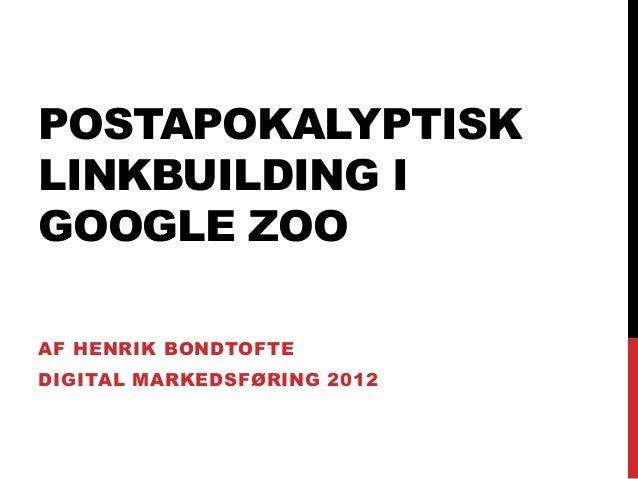 POSTAPOKALYPTISK LINKBUILDING I GOOGLE ZOO AF HENRIK BONDTOFTE DIGITAL MARKEDSFØRING 2012