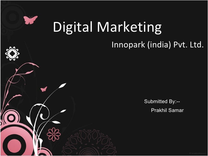 Digital Marketing Innopark (india) Pvt. Ltd. Submitted By:-- Prakhil Samar