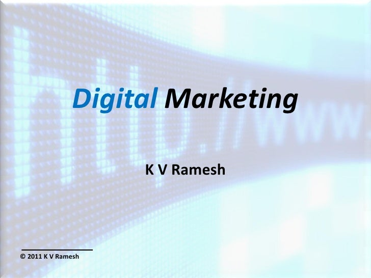 Digital Marketing                    K V Ramesh© 2011 K V Ramesh
