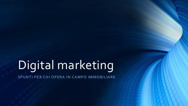 Digital marketingSPUNTI PER CHI OPERA IN CAMPO IMMOB ILIA RE