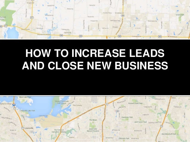 HOW TO INCREASE LEADS AND CLOSE NEW BUSINESS