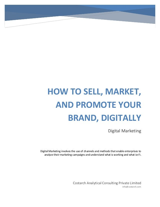 HOW TO SELL, MARKET, AND PROMOTE YOUR BRAND, DIGITALLY Digital Marketing  Digital Marketing involves the use of channels a...