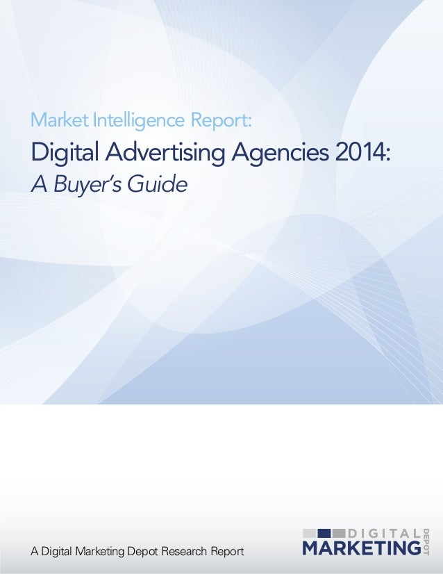 Market Intelligence Report:  Digital Advertising Agencies 2014: A Buyer's Guide  A Digital Marketing Depot Research Report