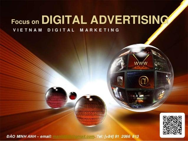 LOGO Focus on DIGITAL ADVERTISING V I E T N A M D I G I T A L M A R K E T I N G ĐÀO MINH ANH – email: manh85tb@gmail.com. ...