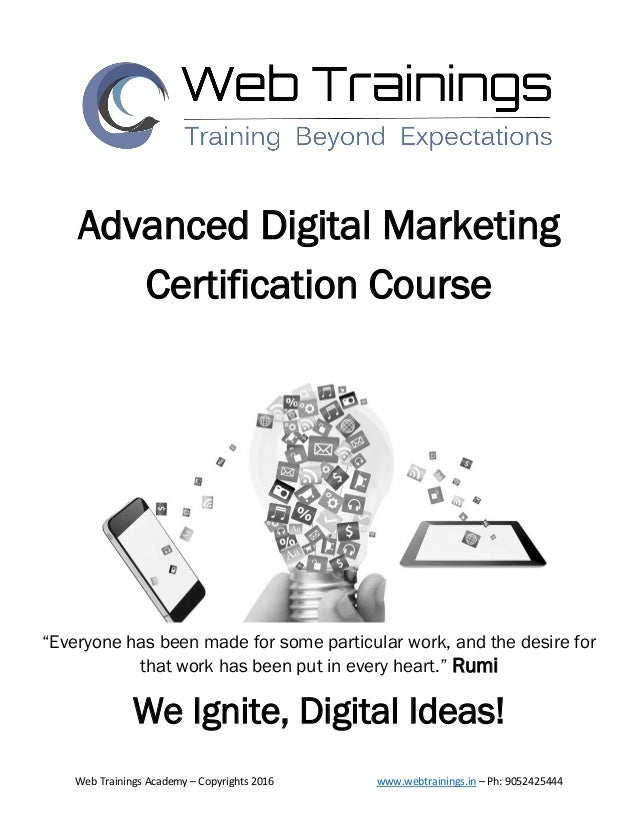 Web Trainings Academy – Copyrights 2016 www.webtrainings.in – Ph: 9052425444 Advanced Digital Marketing Certification Cour...