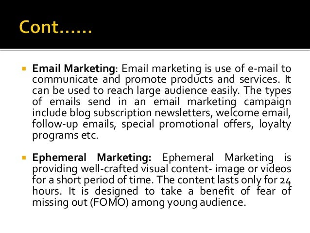  Email Marketing: Email marketing is use of e-mail to communicate and promote products and services. It can be used to re...
