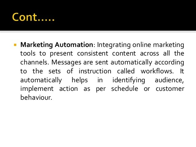  Marketing Automation: Integrating online marketing tools to present consistent content across all the channels. Messages...