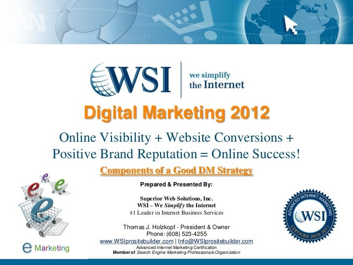 Digital Marketing 2012 Online Visibility + Website Conversions +Positive Brand Reputation = Online Success!        Compone...