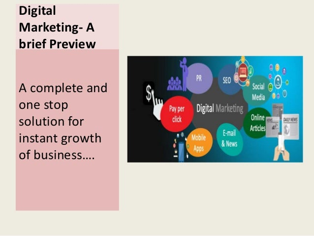 Digital Marketing- A brief Preview A complete and one stop solution for instant growth of business….