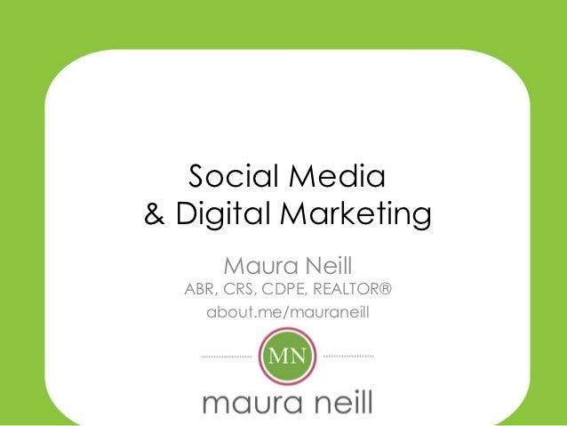 Social Media& Digital Marketing      Maura Neill  ABR, CRS, CDPE, REALTOR®    about.me/mauraneill