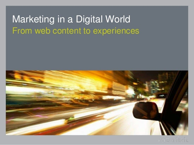 Marketing in a Digital World From web content to experiences