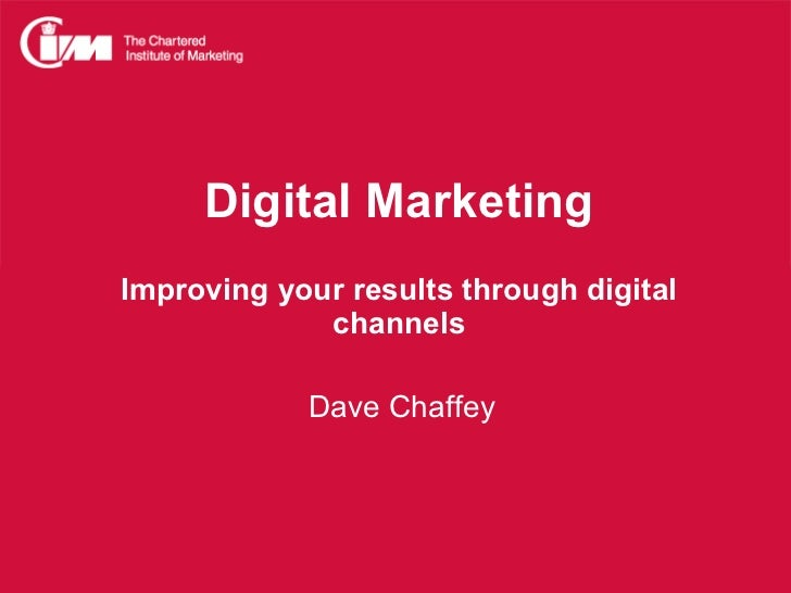 Digital Marketing Improving your results through digital channels   Dave Chaffey