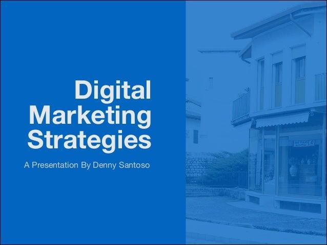 Digital Marketing Strategies A Presentation By Denny Santoso