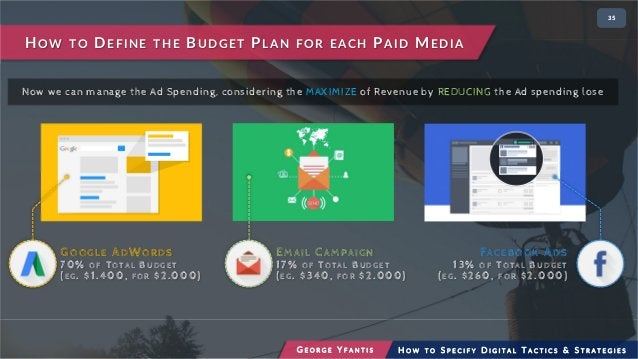 • 235 HOW TO DEFINE THE BUDGET PLAN FOR EACH PAID MEDIA G E O R G E Y F A N T I S H O W T O S P E C I F Y D I G I T A L T ...
