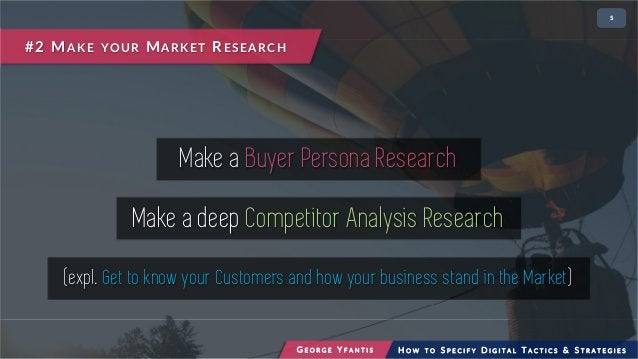 • 25 Make a Buyer Persona Research Make a deep Competitor Analysis Research (expl. Get to know your Customers and how your...