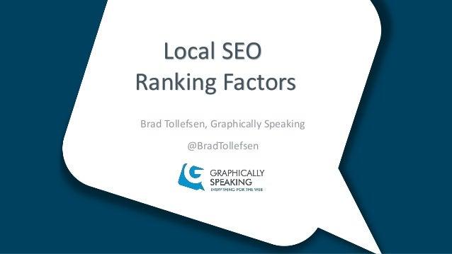 Brad Tollefsen, Graphically Speaking @BradTollefsen Local SEO Ranking Factors
