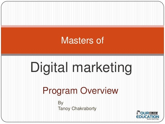 Masters of  Digital marketing  Program Overview  By  Tanoy Chakraborty