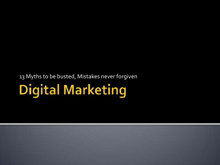 Digital Marketing<br />13 Myths to be busted, Mistakes never forgiven<br />