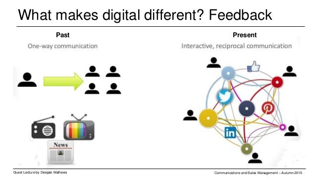What makes digital different? Feedback Guest Lecture by Deepak Mathews Communications and Sales Management – Autumn 2015 P...