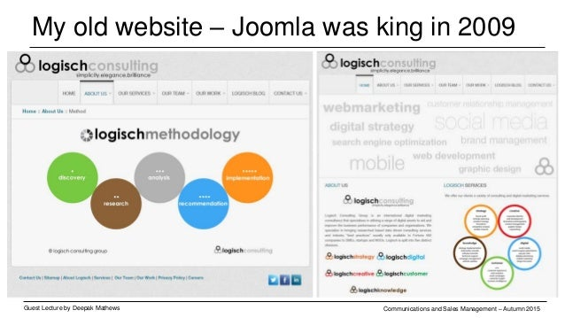 My old website – Joomla was king in 2009 Guest Lecture by Deepak Mathews Communications and Sales Management – Autumn 2015