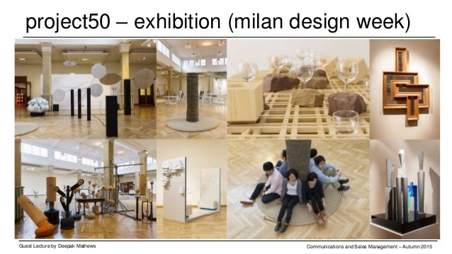 project50 – exhibitions (local) Guest Lecture by Deepak Mathews Communications and Sales Management – Autumn 2015
