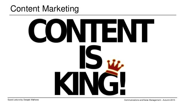 Content marketing is not new… Guest Lecture by Deepak Mathews Communications and Sales Management – Autumn 2015 The Michel...