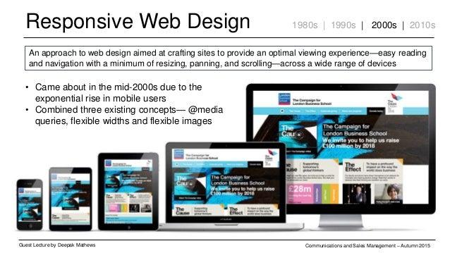 Responsive Web Design Guest Lecture by Deepak Mathews Communications and Sales Management – Autumn 2015 1980s | 1990s | 20...