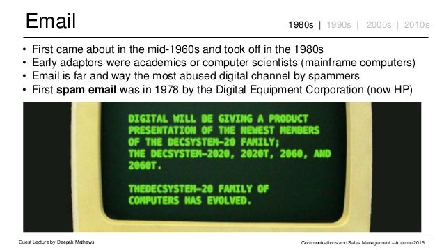 Email Guest Lecture by Deepak Mathews Communications and Sales Management – Autumn 2015 1980s | 1990s | 2000s | 2010s • Fi...