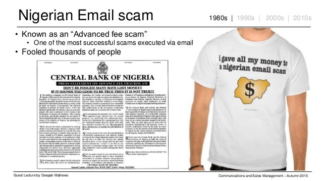 Nigerian Email scam Guest Lecture by Deepak Mathews Communications and Sales Management – Autumn 2015 1980s | 1990s | 2000...