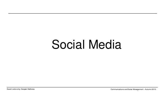 Guest Lecture by Deepak Mathews Communications and Sales Management – Autumn 2015 Social Media