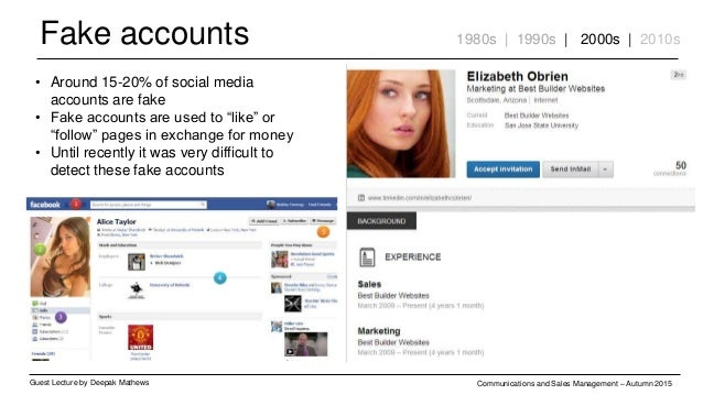 Fake accounts Guest Lecture by Deepak Mathews Communications and Sales Management – Autumn 2015 1980s | 1990s | 2000s | 20...