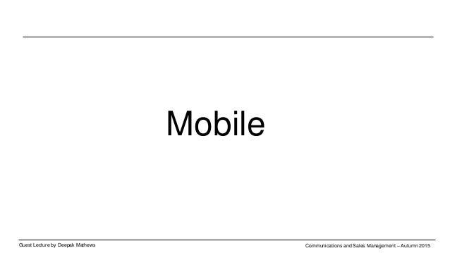 Guest Lecture by Deepak Mathews Communications and Sales Management – Autumn 2015 Mobile