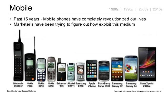 Mobile Guest Lecture by Deepak Mathews Communications and Sales Management – Autumn 2015 1980s | 1990s | 2000s | 2010s • P...