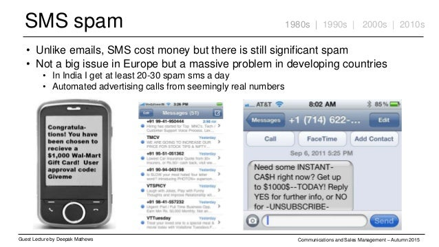 SMS spam Guest Lecture by Deepak Mathews Communications and Sales Management – Autumn 2015 1980s | 1990s | 2000s | 2010s •...