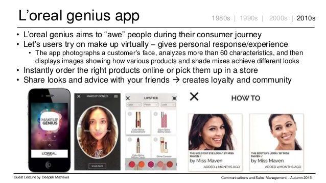 L'oreal genius app Guest Lecture by Deepak Mathews Communications and Sales Management – Autumn 2015 1980s | 1990s | 2000s...