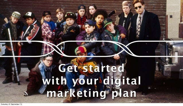 Get started with your digital marketing plan Saturday 21 September 13