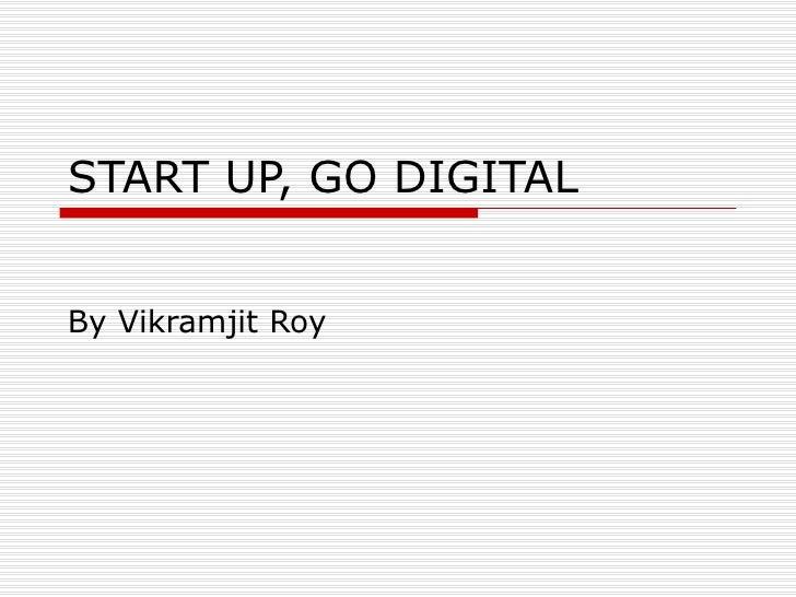 START UP, GO DIGITAL By Vikramjit Roy