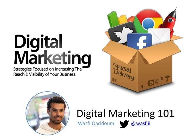 Digital Marketing 101 Wasfi Qaddoumi @wasfiii